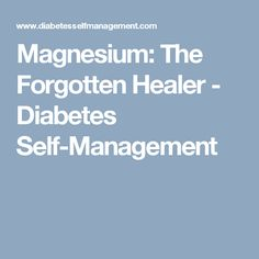 Magnesium: The Forgotten Healer - Diabetes Self-Management