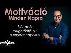 Motiváció Minden Napra - Megerősítések Szabó Pétertől - YouTube