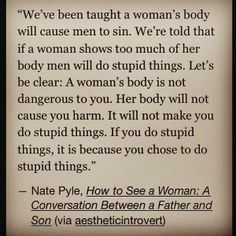 "#yesallwomen True. Where's the conversation about what a man can do to a woman? Oh, yeah that conversation doesn't happen. No one says ""You shouldn't wear that, it's too short, too revealing, too (whatever)""."