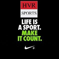 """""""life is a sport.Make it count."""""""