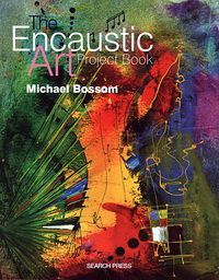 Encaustic Art The Project Book - expanding ideas & ways to work with the encaustic art wax blocks