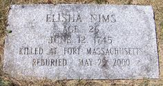 The headstone of Elisha Nims. Soldier killed at Fort Massachusetts. Some of his remains were transferred at the Hillside Cemetery in North Adams, Massachusetts, along side other soldiers from the American Revolutionary War, and the Spanish--American War. (Photo courtesy of Wendy Champney)