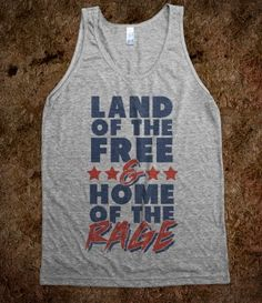 Land of the Free Home of the Rage  http://skreened.com/popcouture/land-of-the-free-home-of-the-rage