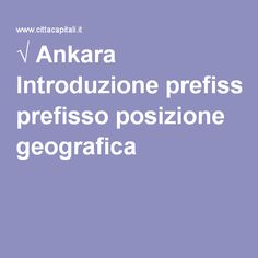 √ Ankara Introduzione prefisso posizione geografica
