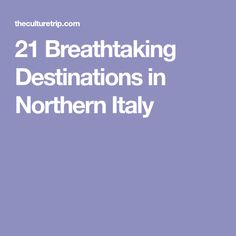 21 Breathtaking Destinations in Northern Italy