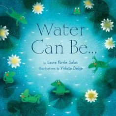 """Water Can Be . by Laura Purdie Salas & Violeta Dabija, illustrator MillBrook Press Age 4 to 8 32 pages . """"Water can be a . Find out about the many roles water… This Is A Book, The Book, Nonfiction Books For Kids, National Poetry Month, Mentor Texts, Kids Lighting, Children's Literature, Read Aloud, New Kids"""