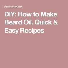 DIY: How to Make Beard Oil. Quick & Easy Recipes