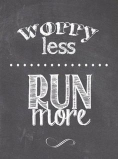 Yes, i agree! Worry less, run more. Words for me to live by.