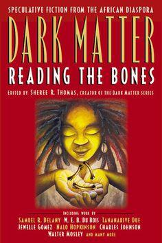 Dark Matter: Reading the Bones  by Sheree R. Thomas (Editor), Ibi Zoboi (Goodreads Author)