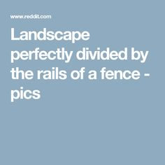 Landscape perfectly divided by the rails of a fence - pics