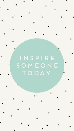 inspire someone today, polka dot, tiny, pattern, print, lettering, quote, design, circle