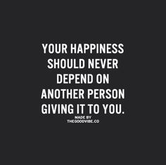 Happiness comes from within, so give yourself that gift.  Only then can you fully share it with someone else!