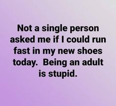 Mom Jokes Discover Come on people! Step up your game. I got new shoes! Another reason being an adult isnt fun Funny Shit, Haha Funny, Hilarious, Funny Stuff, Just For Laughs, Just For You, Great Quotes, Inspirational Quotes, Belly Laughs