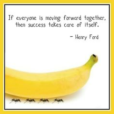 PTA / PTO Motivational Quote:  If everyone is moving forward together, then success take care of itself. -Henry Ford