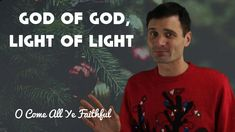 God of God, Light of Light: O come all ye faithful