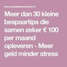 Meer dan 30 kleine bespaartips die samen zeker € 100 per maand opleveren - Meer geld minder stress