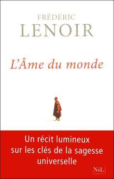 L'âme du monde | Frédéric Lenoir, un livre qui permet de faire le point sur le sens de notre vie. Plein d'anecdotes!