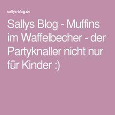 sallys blog muffins im waffelbecher der partyknaller nicht nur