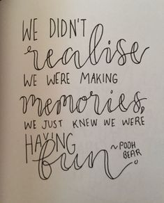 We didn't realize we were making memories, we just knew we were having fun.
