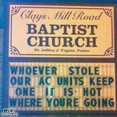 my mothers church should put this up on their sign as the same thing happened to them