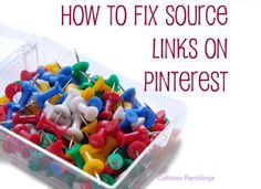 How to fix the source links on pins on Pinterest. This is from callistasramblings.blogspot.ca. I tried to post from her blog but it wouldn't work.