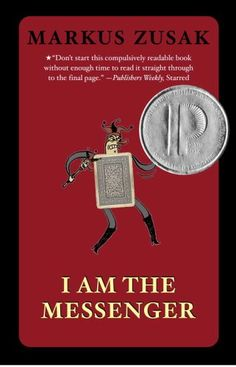 Printz Award winner, I am the Messenger by Marcus Zusak. Ed Kennedy, a nineteen-year-old Australian with a dead-end job, doesn't have much going for him, or so it seems. Yet after playing a heroic if unlikely role in stopping a bank thief, Ed is chosen by someone--or some thing--to intervene for the good in the lives of a seemingly random group of people, some strangers, and some people he knows quite well.