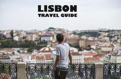 LISBON TRAVEL GUIDE Lisbon, Travel Guide, Porto, Europe
