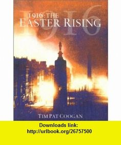 1916 The Easter Rising (9780304359028) Tim Pat Coogan , ISBN-10: 0304359025  , ISBN-13: 978-0304359028 ,  , tutorials , pdf , ebook , torrent , downloads , rapidshare , filesonic , hotfile , megaupload , fileserve
