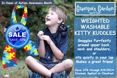 On Sale - Weighted Washable Kitty Kuddles - http://www.grampasgarden.com/sensory-integration/weighted-washable-kitty-kuddles.html  In Honor of Autism Awareness Month, Save 10% on select weighted products from Grampa's Garden. Through 5/9/14.  Visit our Autism Awareness products page for more items: http://www.grampasgarden.com/autism-awareness.html
