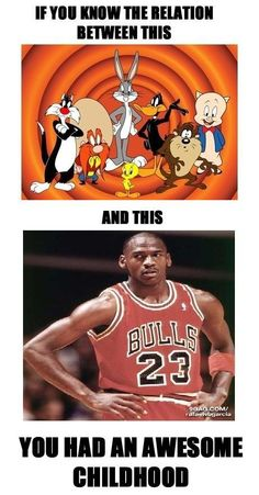 SPACE JAM...if you didn't get it....we can't be friends