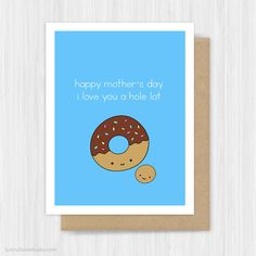 Mothers Day Card For Mom Mother Mum Funny Donut Pun Cute Fun I Love You Handmade Greeting Cards Gifts Gift Ideas Her Grandmother Aunt Wife Happy Mothers Day, I Love You A Hole Lot...a fun way to tell your mom how much she means to you on Mothers Day! This card is also perfect for wishing happy mothers day to the other special women in your life including your grandmother, aunt or wife. These sweet little donuts are sure to put a smile on their face! Printed on premium white heavy weight…