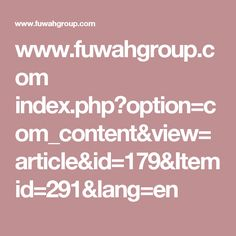 www.fuwahgroup.com index.php?option=com_content&view=article&id=179&Itemid=291&lang=en