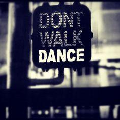 Dont Walk - Dance - Pinterest - Source Unknown