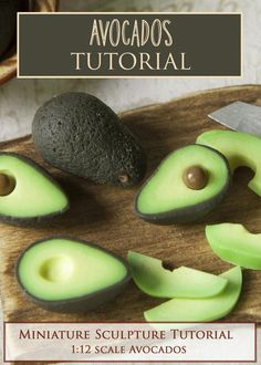 Avocados Miniature Sculpture Tutorial  PDF tutorial teaches how to make realistic individual avocado halves in 1:12 miniature scale using polymer clay.