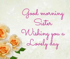 Looking for Good Morning Wishes for Sister? Start your day by sending these beautiful Images, Pictures, Quotes, Messages and Greetings to your Sis with Love. Good Morning Sister Images, Morning Wishes For Her, Good Morning Wishes Friends, Good Night Sister, Good Morning Tuesday, Good Morning Images Download, Good Morning Photos, Morning Blessings, Good Morning Messages