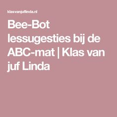 Bee-Bot lessugesties bij de ABC-mat | Klas van juf Linda Computational Thinking, 21st Century Skills, Coding, Learning, School, Studying, Teaching, Programming, Onderwijs