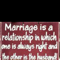 This is too funny to not post.  However, this is not true......ok, it is but that is not marriage.  lol