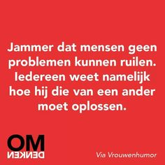 It's a pity people can't exchange problems, for everyone seems to know exactly how to solve the problem of the other. Best Quotes, Funny Quotes, Dutch Words, Words Quotes, Sayings, Dutch Quotes, One Liner, True Words, Funny Texts