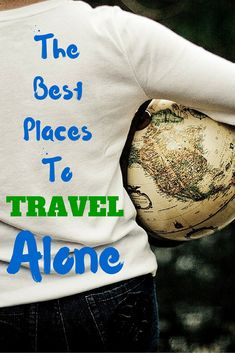 The Best Places To Travel Alone (And Why You Should!) - This Way To Paradise-Beaches, Islands, And Travel