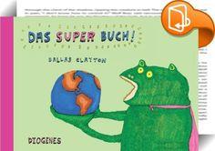 Das Super Buch : Wassermelonenflotten und rockende Paviane Einhörner mit Raketenantrieb und Bonbon-Maschinen gibt s nicht Doch! In Dallas Claytons kunterbuntem Siegeszug der Träume. Überbordend verrückt und riesengroß überall und jederzeit so soll Träumen sein! Ein Appell an jede Kinderseele ein Buch wie eine Brausetablette kribbelnd und erfrischend das perfekte Geschenk für kleine und große Kinder.