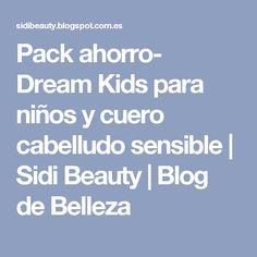 Pack ahorro- Dream Kids para niños y cuero cabelludo sensible | Sidi Beauty | Blog de Belleza