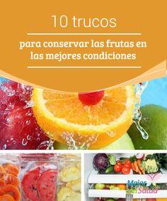 10 trucos para conservar las frutas en las mejores condiciones Recuerda revisar periódicamente las frutas que tengas en tu nevera para desechar las que estén en descomposición. De no hacerlo, también podría echarse a perder el resto