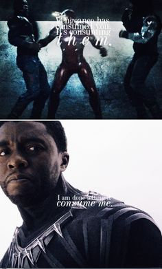 """Vengeance has consumed you. It's consuming them. I am done letting it consume me.  - T'Challa, """"Civil War"""""""