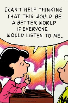 I Think The World Would Be Better Off If Everyone Just Listened To Me funny quotes quote jokes charlie brown lol funny quote funny quotes humor funny sayings. Peanuts Gang, Peanuts Cartoon, Snoopy Cartoon, Peanuts Comics, Georg Christoph Lichtenberg, Jazz Cat, T 62, Funny Quotes, Funny Memes