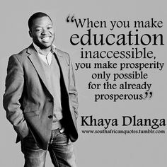 """When you make education inaccessible, you make prosperity only possible for the already prosperous"""" - Khaya Dlanga  #Make #Education #Inaccessible #Prosperity #Only #Possible #Already #Prosperous #FeesMustFall     www.twitter.com/rsaquotes  www.pinterest.com/rsaquotes  www.facebook.com/rsaquotes  www.instagram.com/rsaquotes  www.southafricanquotes.tumblr.com"""