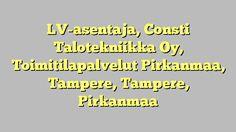 LV-asentaja, Consti Talotekniikka Oy, Toimitilapalvelut Pirkanmaa, Tampere, Tampere, Pirkanmaa