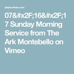 07/16/17 Sunday Morning Service from The Ark Montebello on Vimeo
