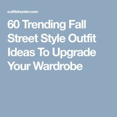 60 Trending Fall Street Style Outfit Ideas To Upgrade Your Wardrobe