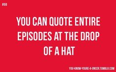 """You know youre a Oncer when you can quote the entire episodes at the drop of a hat."""