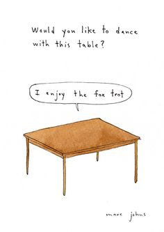 would you like to dance with this table?  by marc johns  http://www.marcjohns.com/